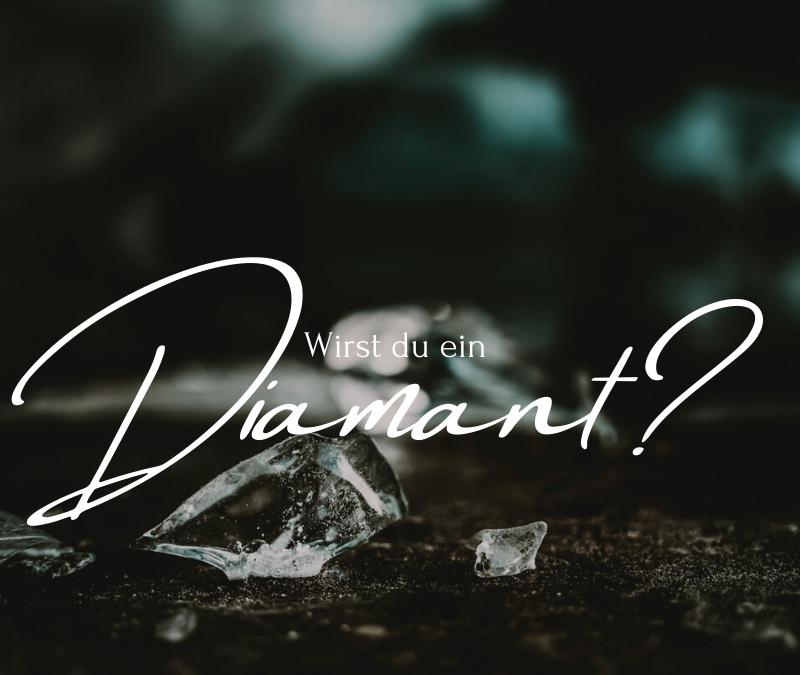 Wirst du ein Diamant?